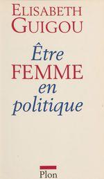 Être femme en politique  - Elisabeth Guigou - Elisabeth Guigou - Élisabeth Guigou