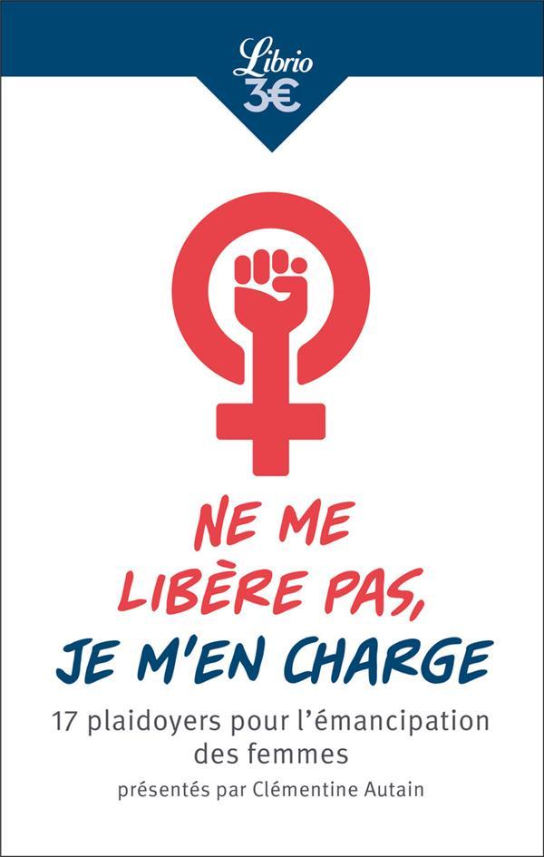 Ne me libère pas, je m'en charge ; 17 plaidoyers pour l'émancipation des femmes présentés par Clémentine Autain