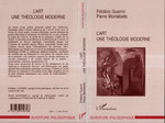 L'ART, UNE THÉOLOGIE MODERNE  - Pierre Montebello - Pierre Montebello - Frederic Guerrin - Frédéric Guerrin