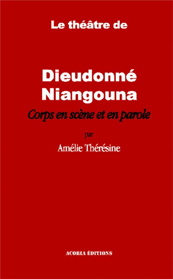 Le théâtre de Dieudonné Niangouna ; corps en scène et en parole