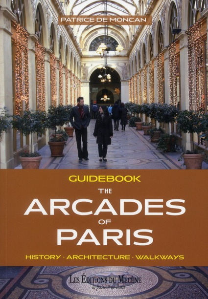 Guidebook ; the arcades of Paris ; history, architecture, walkways