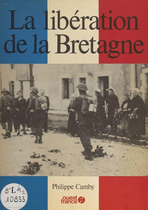 La Libération de la Bretagne  - Philippe Camby