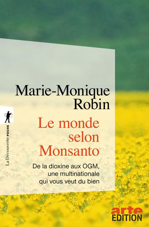 Le monde selon Monsanto ; de la dioxine aux OGM, une multinationale qui vous veut du bien