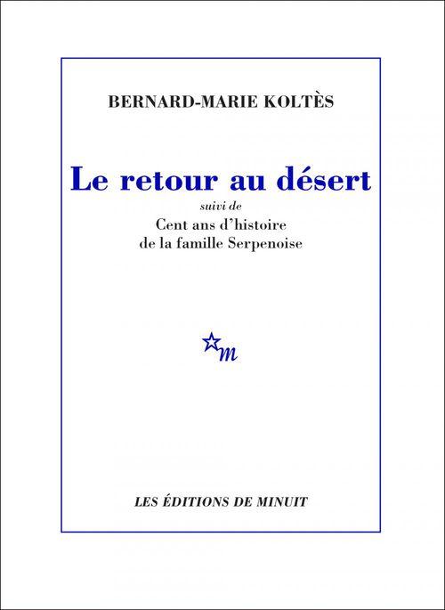 Le Retour au désert, suivi de Cent ans d'histoire de la famille Serpenoise