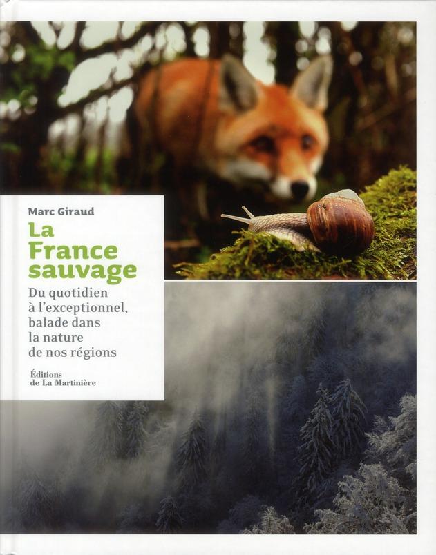 La France sauvage ; du quotidien à l'exceptionnel, balade dans la nature de nos régions