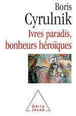 Vente Livre Numérique : Ivres paradis, bonheurs héroïques  - Boris Cyrulnik