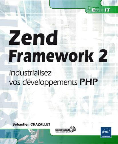 Zend Framework 2 ; Industrialisez Vos Developpements Php