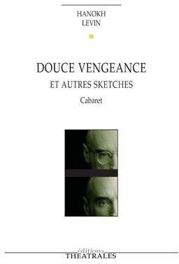 Douce vengeance ; et autres sketches ; cabaret