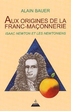 Aux origines de la Franc-maçonnerie ; Isaac Newton et les newtoniens