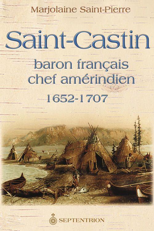 Saint-castin, baron francais, chef amerindien 1652-1707