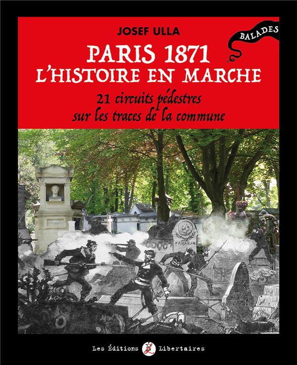 Paris 1871, l'histoire en marche ; 21 circuits pédestres sur les traces de la Commune