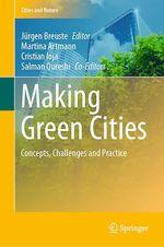 Making Green Cities  - Jurgen Breuste - Salman Qureshi - Martina Artmann - Cristian Ioja