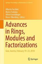 Advances in Rings, Modules and Factorizations  - Alfred Geroldinger - Alberto Facchini - Bruce Olberding - Marco Fontana