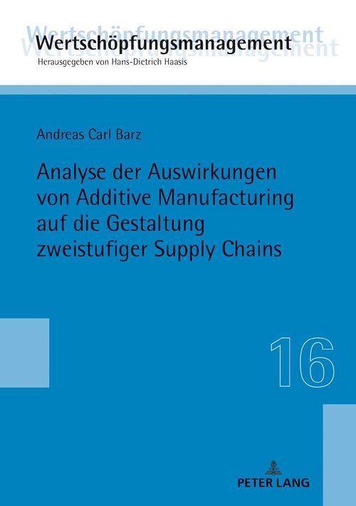 Analyse der Auswirkungen von Additive Manufacturing auf die Gestaltung zweistufiger Supply Chains
