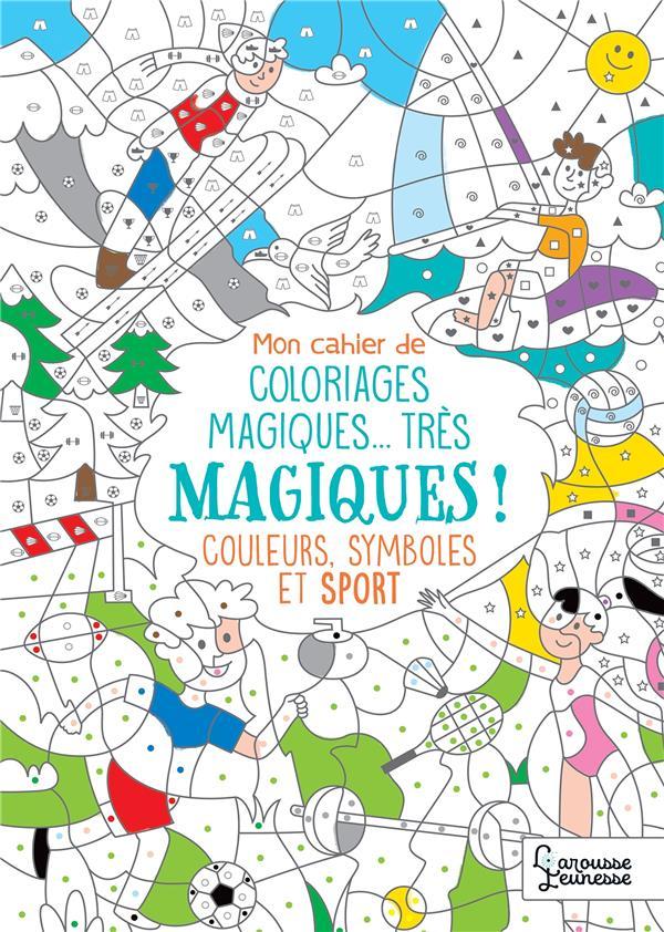 MON CAHIER DE COLORIAGES MAGIQUES... TRES MAGIQUES ! COULEURS, SYMBOLES ET SPORT