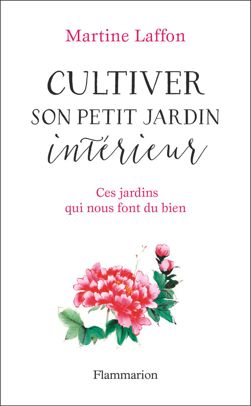 Cultiver son petit jardin intérieur  - Martine Laffon