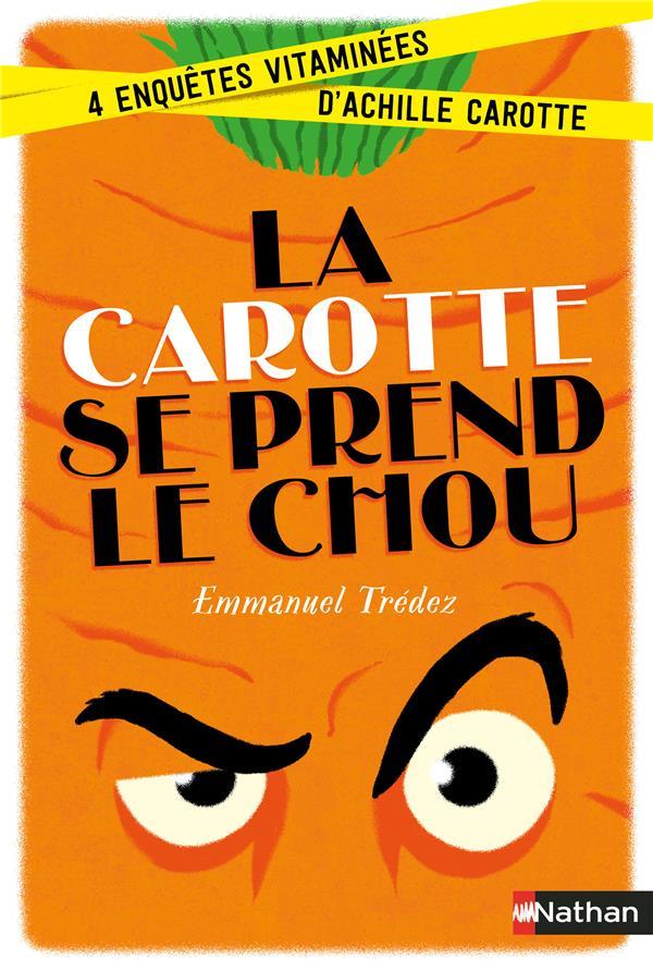 La carotte se prend le chou ; 4 enquêtes vitaminées d'Achille Carotte