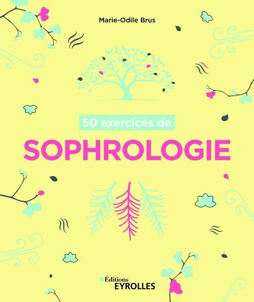 50 exercices de sophrologie  - Marie-Odile Brus