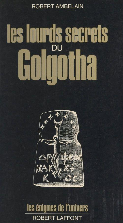 Les lourds secrets du Golgotha