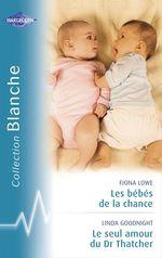Vente Livre Numérique : Les bébés de la chance - Le seul amour du Dr Thatcher (Harlequin Blanche)  - Linda Goodnight - Fiona Lowe