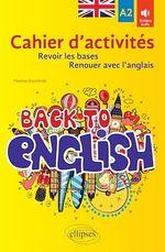 Back to English. Cahier d'activités A2 pour revoir les bases ou renouer avec l'anglais  - Thomas GAUTHIER