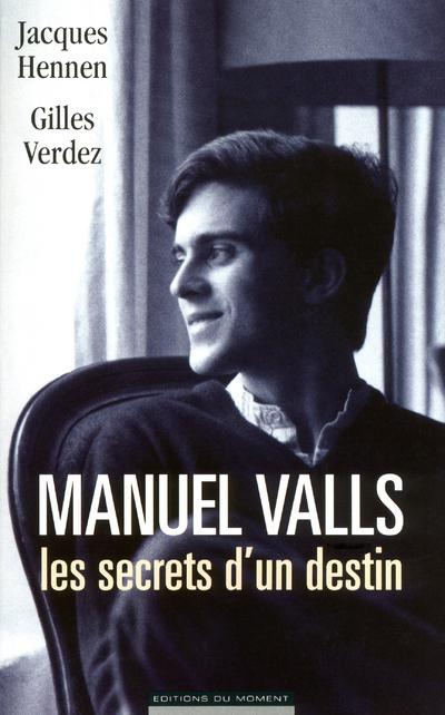 Manuel Valls ; les secrets d'un destin