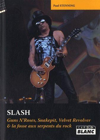 Slash ; Guns N'Roses, Snakepit, Velvet Revolver & la fosse aux serpents du rock