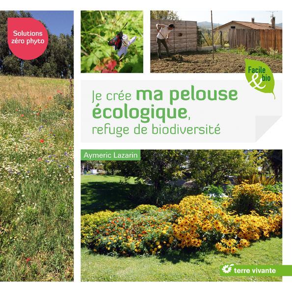 Je crée ma pelouse écologique, refuge de biodiversité ; solutions zéro phyto