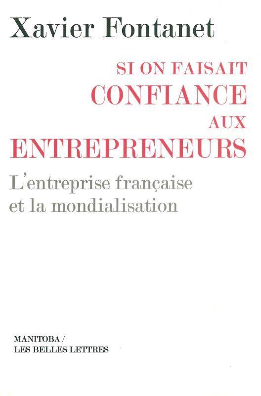 Si on faisait confiance aux entrepreneurs ; l'entreprise française et la mondialisation