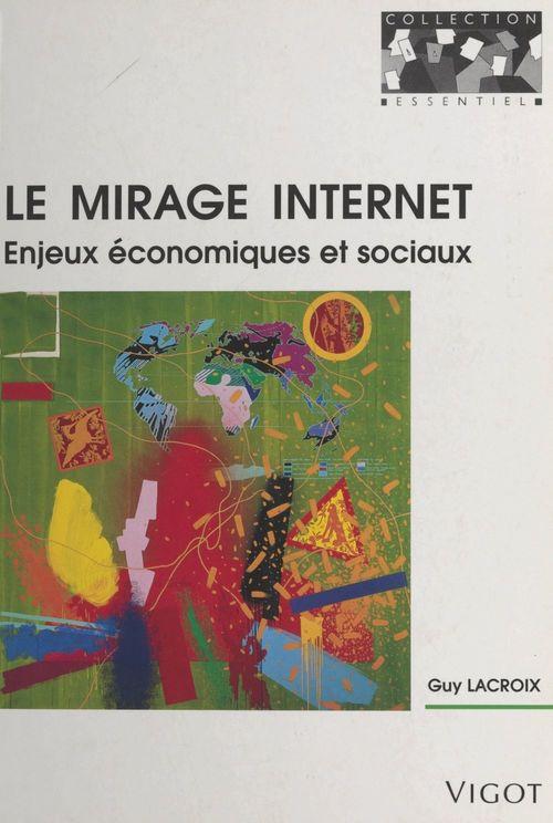 Le mirage internet, enjeux economiques et sociaux