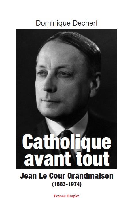 Catholique avant tout ; Jean le Cour Grandmaison (1883-1974)