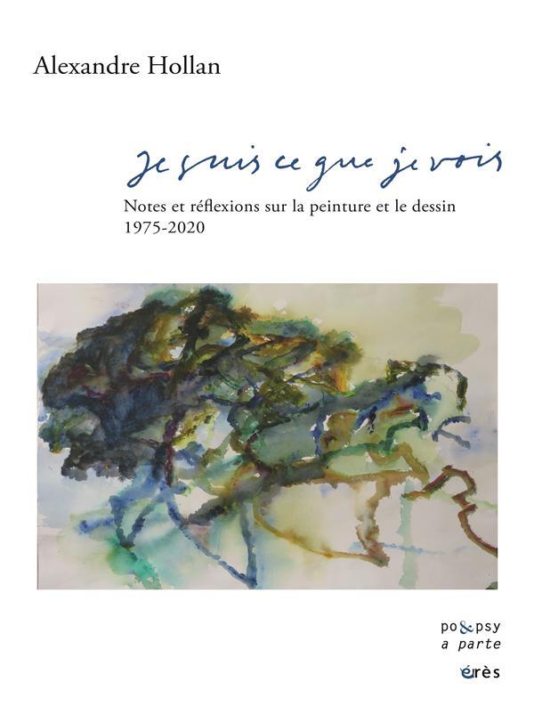 Je suis ce que je vois ; notes et réflexions sur la peinture et le dessin, 1975-2020