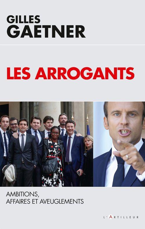 Les arrogants ; ambitions, affaires et aveuglements