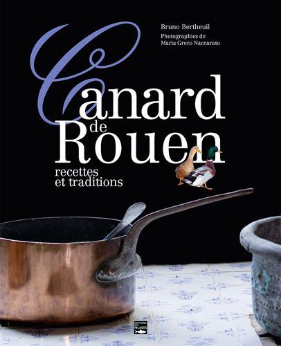 Le canard de Rouen ; recettes et traditions