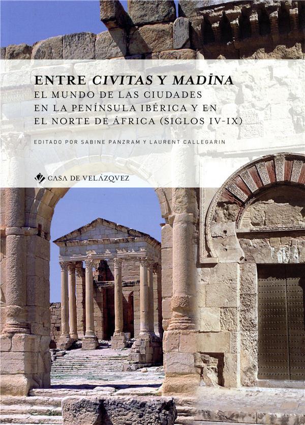 Entre civitas y madina ; el mundo de las ciudades en la peninsula iberica y en el norte de Africa