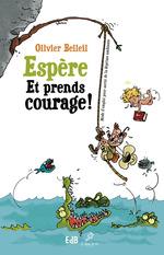 Espère et prends courage ; petit mode d'emploi pour sortir de la déprime ambiante  - Olivier Belleil
