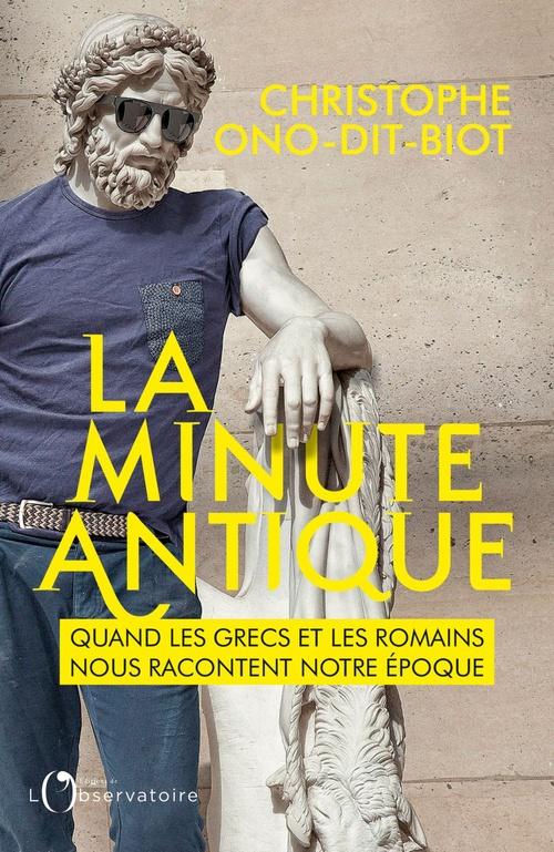 La minute antique ; quand les Grecs et les Romains nous racontent notre époque