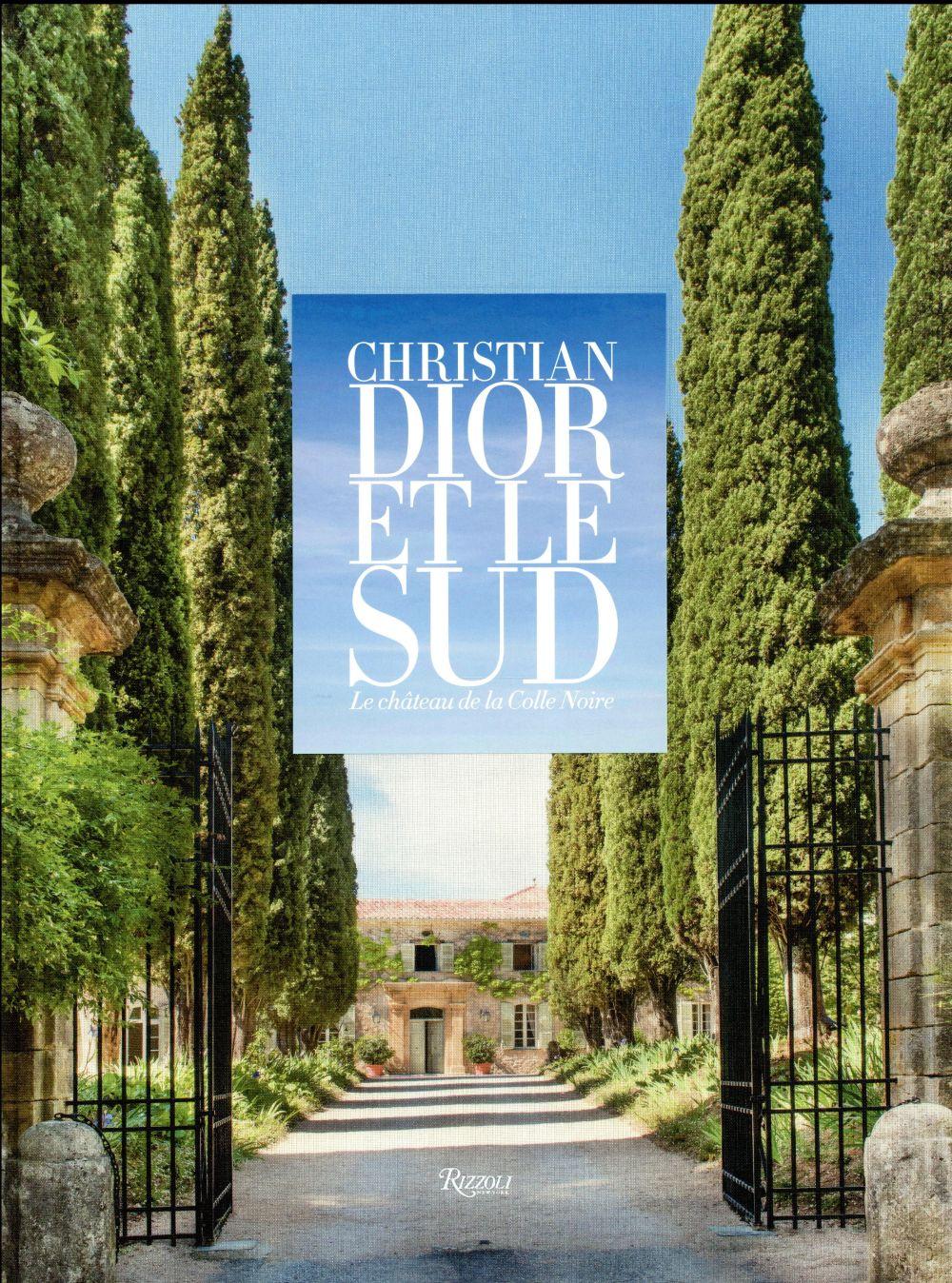 Christian Dior et le Sud ; le château de la Colle Noire