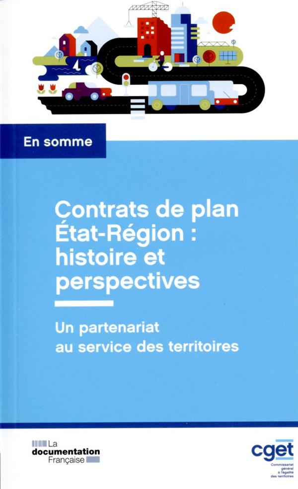 Contrats de plan Etat-Région : histoire et perspectives ; un partenariat au service des territoires