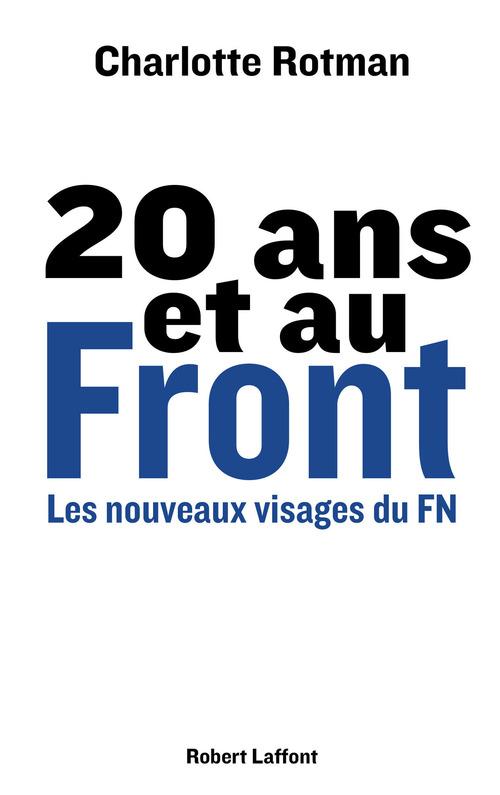 20 ans et au front ; les nouveaux visages du FN