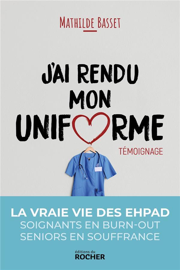 J'ai rendu mon uniforme ; une infirmière en EHPAD témoigne