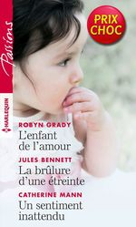 Vente Livre Numérique : L'enfant de l'amour - La brûlure d'une étreinte - Un sentiment inattendu  - Jules Bennett - Catherine Mann - Robyn Grady