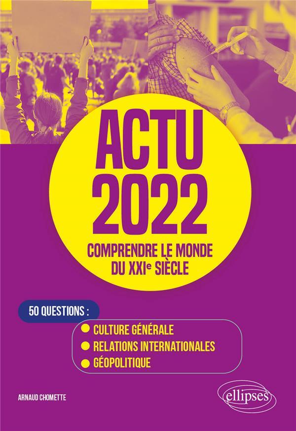 actu 2022 : comprendre le monde du XXIe siècle ; 50 questions : culture générale, relations internationales, géopolitique