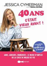 Vente Livre Numérique : 40 ans ; c'était vieux avant !  - Jessica CYMERMAN
