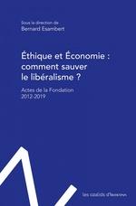 Vente EBooks : Éthique et économie : comment sauver le libéralisme ? ; actes de la fondation éthique et économie 2012-2019  - Bernard Esambert