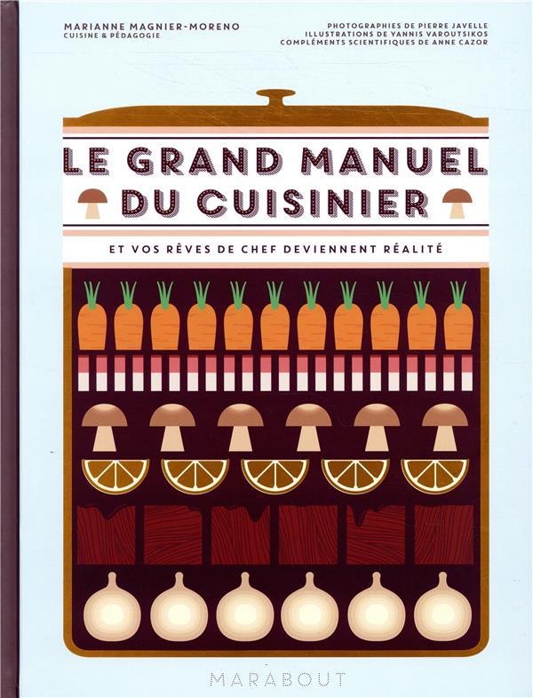 Le grand manuel du cuisinier ; et vos rêves gourmands deviennent réalité