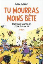 Couverture de Tu Mourras Moins Bete T04 - Professeur Moustache Etale Sa Science !