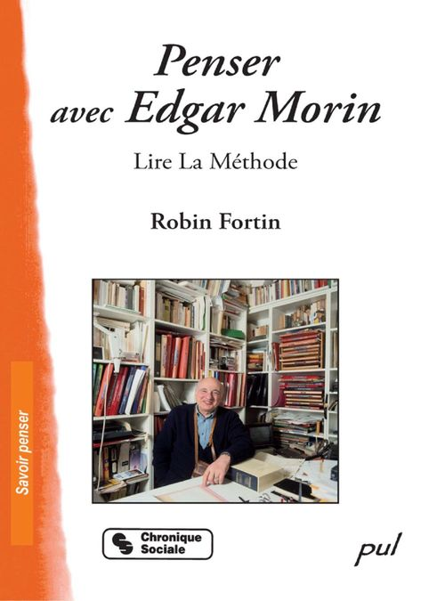 Penser avec Edgar Morin ; lire la Méthode
