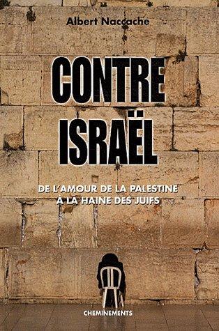 Contre Israël ; de l'amour de la Palestine à la haine des juifs