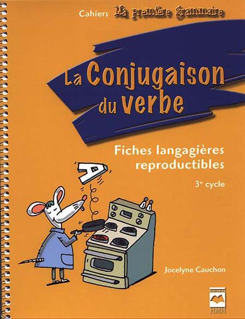 La conjugaison du verbe fiches langagieres reproductibles 3 ieme